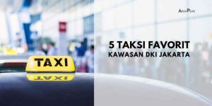 5 Taksi Favorit di Kawasan DKI Jakarta