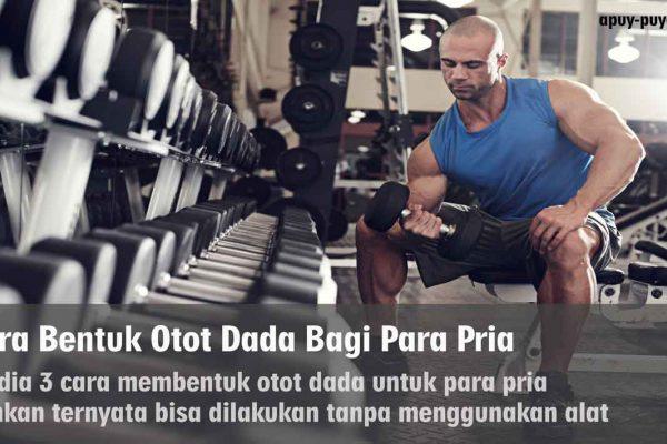 Cara Bentuk Otot Dada Bagi Para Pria