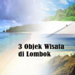 Inilah 3 Tempat Wisata Yang Sangat Populer Di Lombok