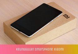 Keunggulan Smartphone Xiaomi